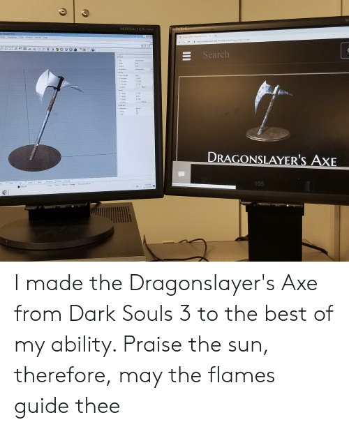 Target, Best, and Camera: M  NEC  MultiSync LCD1770NX  - [Perspectivel  X  Transform  O Dragonslayer's Axe Dark Souls  Tools Analyze Render  Help  A https://darksouls3.wiki.fextralife.com/Dragonslayer's+Axe  C  Search  Properties  Viewport  Tale  Perspective  Width  970  Height  818  Projection  Perspective  Camera  Lens Len  50.0  X Location  -0.947  Y Location  41.086  Z Location  25.542  Place  Location  Target  1.703  X Target  Y Target  4.861  Z Target  6.196  Place.  Location  Walpaper  (none  Filename  Show  Gray  DRAGONSLAYER'S AXE  Disable  STrack  Project  105  Quad Knot  Perp Tan  nt  Record History  Waiting for bsserving-sys com.  Planar Osnap  2:04 PM  Ortho  Snap  Default  6/12/2019  MENU/EXIT  SELECT/1-2  RESET  RESET  SELECT/1-2  AIX3/ONE  II I made the Dragonslayer's Axe from Dark Souls 3 to the best of my ability. Praise the sun, therefore, may the flames guide thee