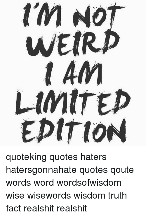 M No Weird T Am Limited Epttion Quoteking Quotes Haters