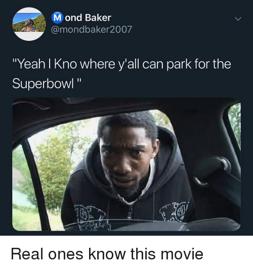 """Sports, Yeah, and Movie: M ond Baker  @mondbaker2007  Yeah I Kno where y'all can park for the  Superbowl"""" Real ones know this movie"""