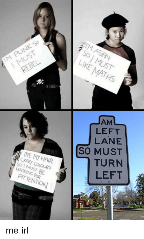 Asian, Hair, and Women: M PUNK So  REBEL  M ASIAN  I  MUST  LIKE MATHS  索  AM  LEFT  LANE  SO MUST  DYE MY HAIR  TURN  LEFT  LOOKING FOR  ATTENTION  WOMEN  ASSOCIATION me irl