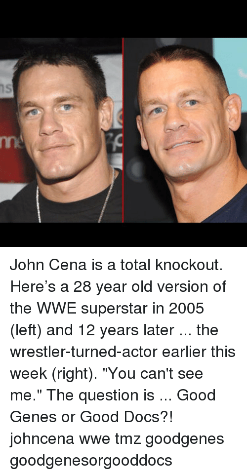 "John Cena, Memes, and 🤖: m:  S John Cena is a total knockout. Here's a 28 year old version of the WWE superstar in 2005 (left) and 12 years later ... the wrestler-turned-actor earlier this week (right). ""You can't see me."" The question is ... Good Genes or Good Docs?! johncena wwe tmz goodgenes goodgenesorgooddocs"