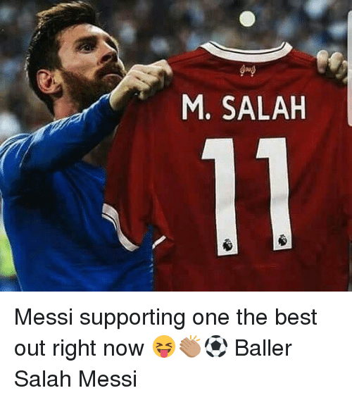 Memes, Best, and Messi: M. SALAH Messi supporting one the best out right now 😝👏🏽⚽️ Baller Salah Messi