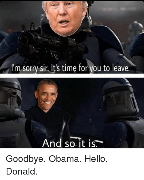m sorry sir its time for you to leave and 6387813 ✅ 25 best memes about goodbye obama goodbye obama memes