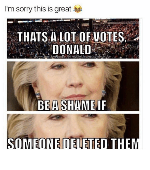 Funny, Memes, and Sorry: 'm sorry this is great  THATS A LOT VOTES  DONALD  BE A SHAME IF  OMEONE D ⠀