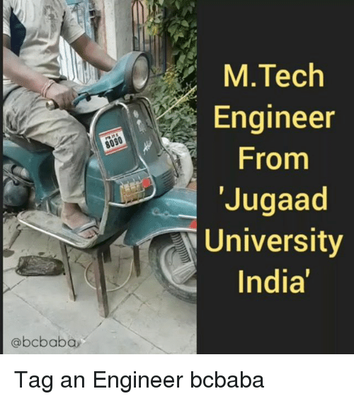 Memes, India, and 🤖: M.Tech  Engineer  From  'Jugaad  University  India'  @bcbaba Tag an Engineer bcbaba