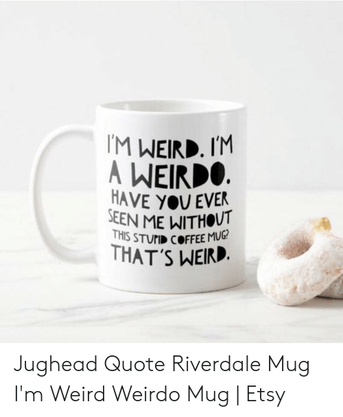 M WEIRD INM a WEIRDO HAVE YOU EVER EEN ME WITHOUT THIS STUD COFFEE ... #meWithoutCoffeeQuote