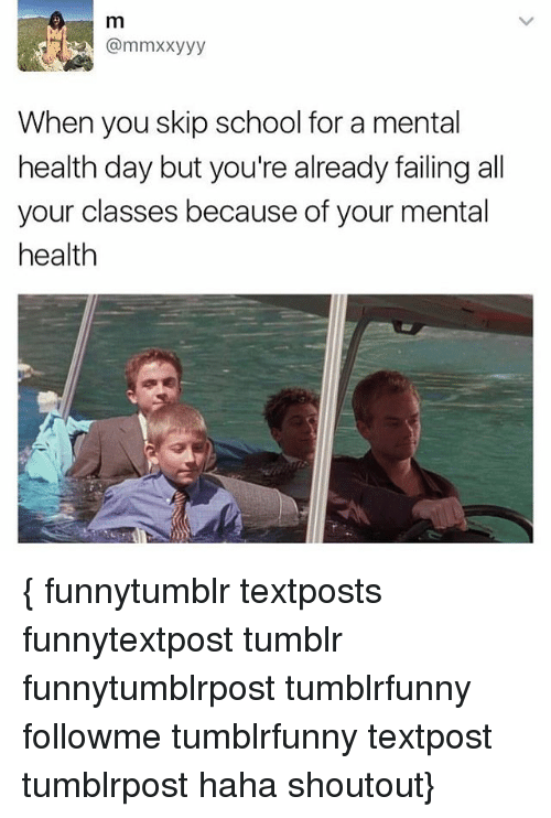 Memes School And Tumblr M When You Skip For A Mental Health