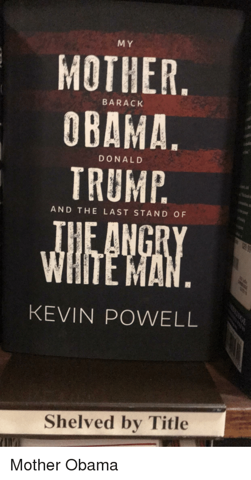 Obama, Trump, and Ddoi : M Y  MOTHER  OBAMA  TRUMP  BARACK  DONALD  AND THE LAST STAND OF  KEVIN POWELL  Shelved by Title