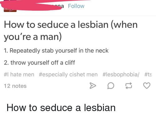 8980489eb7def3 Ma Follow How to Seduce a Lesbian When You're a Man 1 Repeatedly ...