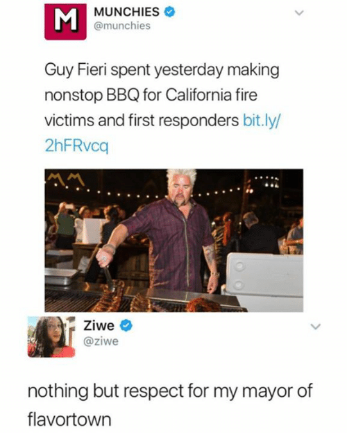 Fire, Guy Fieri, and Munchies: MA  MUNCHIES  @munchies  Guy Fieri spent yesterday making  nonstop BBQ for California fire  victims and first responders bit.ly  2hFRvcq  Ziwe  @ziwe  nothing but respect for my mayor of  flavortown