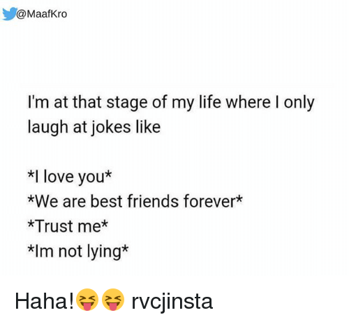 Friends, Life, and Love: @MaafKro  I'm at that stage of my life where l only  laugh at jokes like  *I love you*  *We are best friends forever*  *Trust me  *Im not lying* Haha!😝😝 rvcjinsta