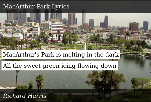 MacArthur's Park Is Melting in the Dark All the Sweet Green Icing