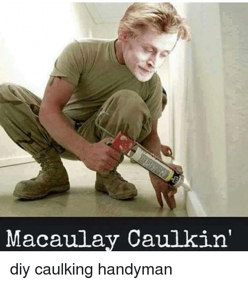 Macaulay Caulkin Diy Caulking Handyman Meme On Meme