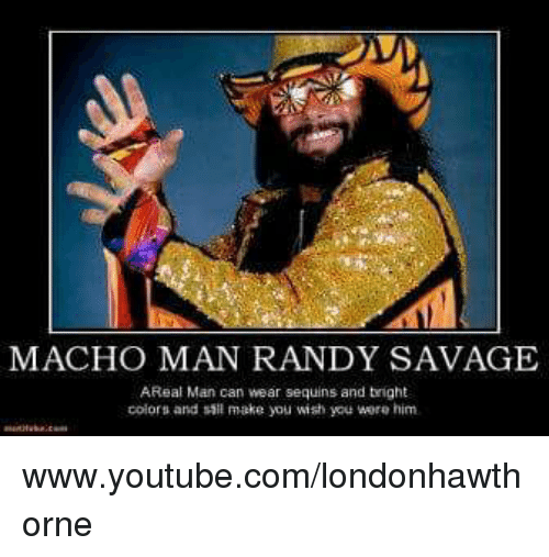MACHO MAN RANDY SAVAGE AReal Man Can Wear Sequins and ...