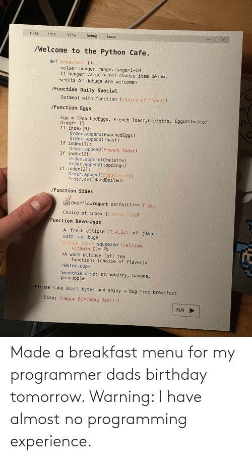 Birthday, Breakfast, and Tomorrow: Made a breakfast menu for my programmer dads birthday tomorrow. Warning: I have almost no programming experience.