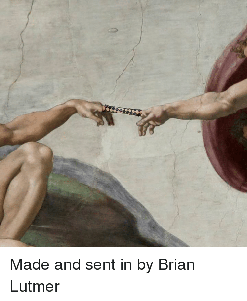 Classical Art, Made, and Brian: Made and sent in by Brian Lutmer