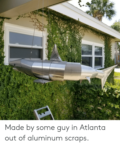 Atlanta, Made, and Guy: Made by some guy in Atlanta out of aluminum scraps.