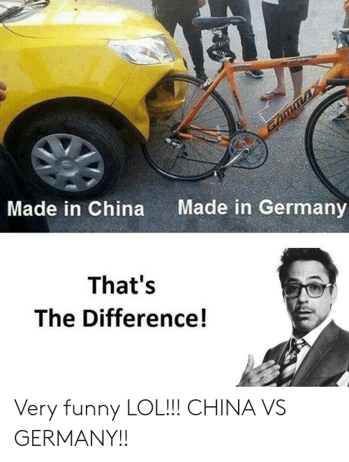 Funny, Lol, and China: Made in Germany  Made in China  That's  The Difference! Very funny LOL!!! CHINA VS GERMANY!!