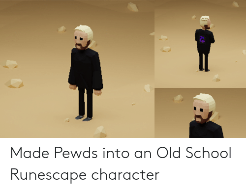 Made Pewds Into an Old School Runescape Character | School Meme on ME ME