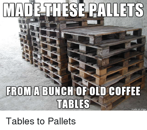 Coffee, Imgur, And Old: MADE THESE PALLETS FROMA BUNCH OF OLD COFFEE TABLES