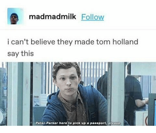 Madmadmilk Follow I Cant Believe They Made Tom Holland Say