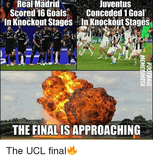 Goals, Memes, and Goal: Madrid  Juventus  Scored 16 Goals  Conceded 1 Goal  In Knockout Stages In Knockout Stages  loy R  SLE  THE FINALISAPPROACHING The UCL final🔥