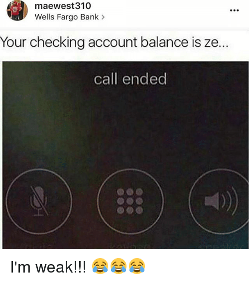 Memes Call Ended And Bank Mae West 310 Wells Fargo Your Checking