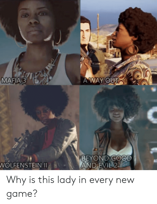 Game, Good, and Evil: MAFIA 3  A WAY OUT  BEYOND GOOD  AND EVIL 2  WOLFENSTEIN Why is this lady in every new game?