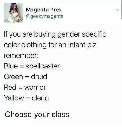 Memes, Blue, and 🤖: Magenta Prex  @geekymagenta  If you are buying gender specific  color clothing for an infant plz  remember  Blue = spellcaster  Green = druid  Red Warrior  Yellow = cleric  Choose your class