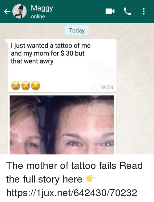 Tattoo, Today, and German (Language): Maggy  online  Today  I just wanted a tattoo of me  and my mom for $ 30 but  that went awry  09:58 The mother of tattoo fails Read the full story here 👉 https://1jux.net/642430/70232