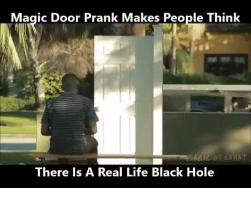 Memes ? and Black Hole Magic Door Prank Makes People Think There is & Magic Door Prank Makes People Think There Is a Real Life Black ... pezcame.com