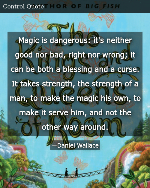 Magic Is Dangerous It's Neither Good Nor Bad Right Nor Wrong It Can
