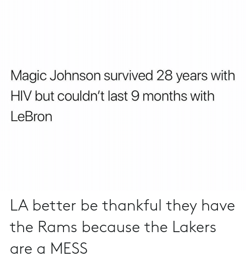 Los Angeles Lakers, Magic Johnson, and Nfl: Magic Johnson survived 28 years with  HIV but couldn't last 9 months with  LeBron LA better be thankful they have the Rams because the Lakers are a MESS