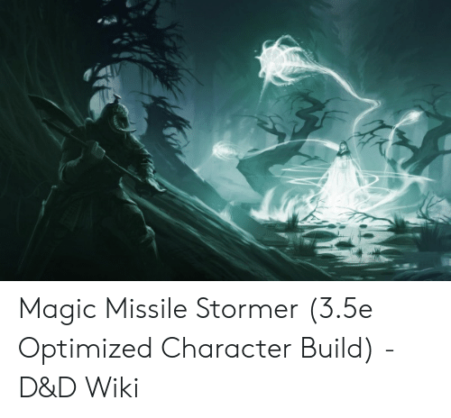 Magic Missile Stormer 35e Optimized Character Build - D&D Wiki