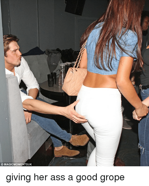 Trashy, Grope, and Groped: MAGICMOMENTSUK. giving her ass a good grope