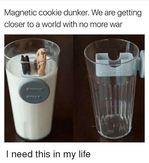 Life, World, and War: Magnetic cookie dunker. We are getting  closer to a world with no more war I need this in my life