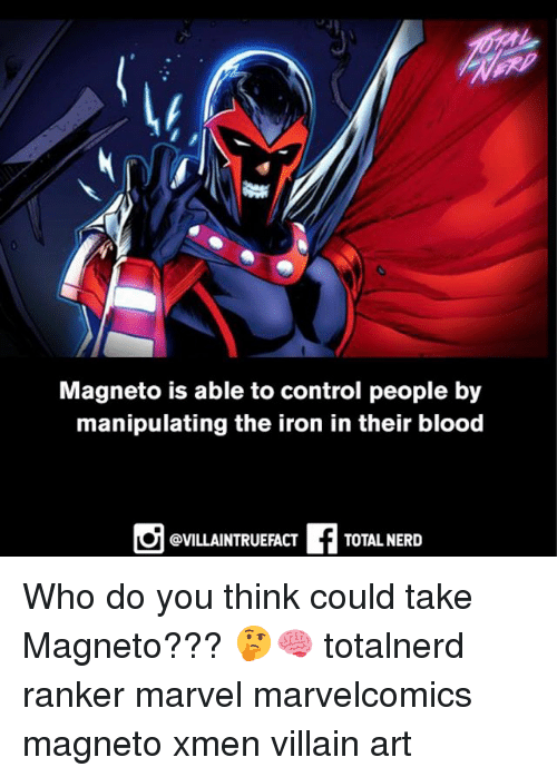 Memes, Nerd, and Control: Magneto is able to control people by  manipulating the iron in their blood  @VILLAINTRUEFACT  TOTAL NERD Who do you think could take Magneto??? 🤔🧠 totalnerd ranker marvel marvelcomics magneto xmen villain art