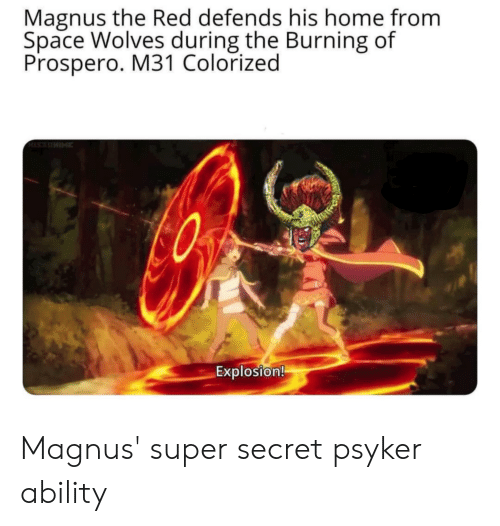 Home, Space, and Ability: Magnus the Red defends his home from  Space Wolves during the Burning of  Prospero. M31 Colorized  Explosion! Magnus' super secret psyker ability