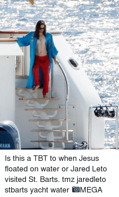 Jesus, Memes, and Tbt: MAHA Is this a TBT to when Jesus floated on water or Jared Leto visited St. Barts. tmz jaredleto stbarts yacht water 📷MEGA