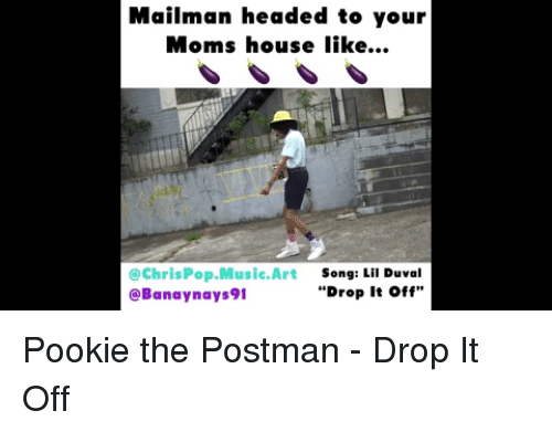 """Lil Duval, Moms, and Music: Mailman headed to your  Moms house like...  @ChrisPop.Music.Art  @Banaynays91  Song: Lil Duval  """"Drop It off"""""""