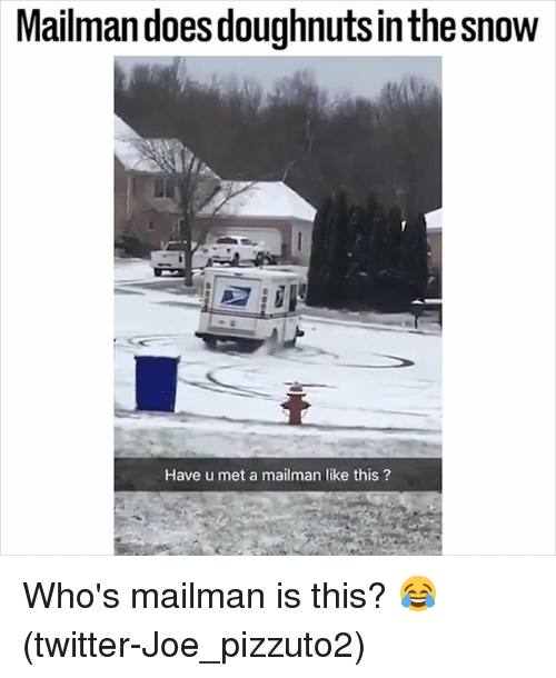 Memes, Twitter, and Snow: Mailmandoes doughnuts in the snow  Have u met a mailman like this? Who's mailman is this? 😂 (twitter-Joe_pizzuto2)