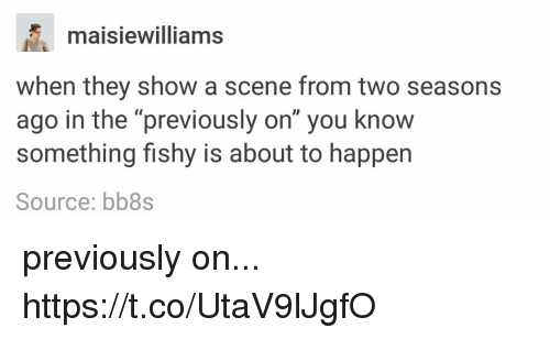 "Memes, 🤖, and Source: maisiewilliams  when they show a scene from two seasons  ago in the ""previously on"" you know  something fishy is about to happen  Source: bb8s previously on... https://t.co/UtaV9lJgfO"