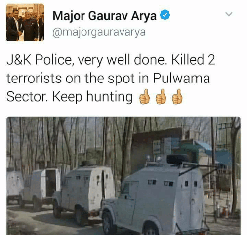 Major Gaurav Arya A Majorgauravarya J K Police Very Well Done Killed 2 Terrorists On The Spot In Pulwama Sector Keep Hunting Meme On Me Me