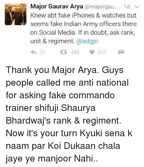 Major Gaurav Arya Gau 1d V Knew Abt Fake Iphones Watches But Seems Fake Indian Army Officers There On Social Media If In Doubt Ask Rank Unit Regiment 31 Thank