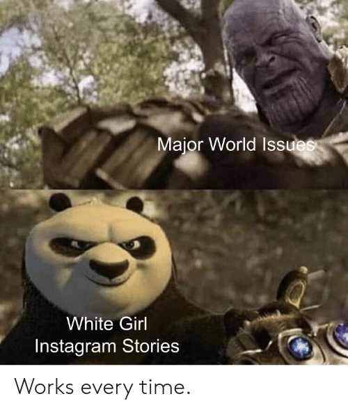 Instagram, White Girl, and Girl: Major World Issues  White Girl  Instagram Stories Works every time.