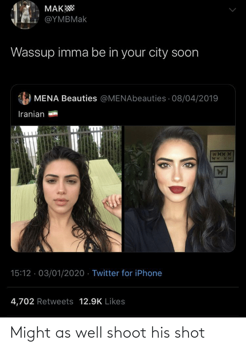 Iphone, Soon..., and Twitter: MAK  @ΥΜΒΜak  Wassup imma be in your city soon  MENA Beauties @MENAbeauties · 08/04/2019  Iranian  15:12 · 03/01/2020 · Twitter for iPhone  4,702 Retweets 12.9K Likes Might as well shoot his shot