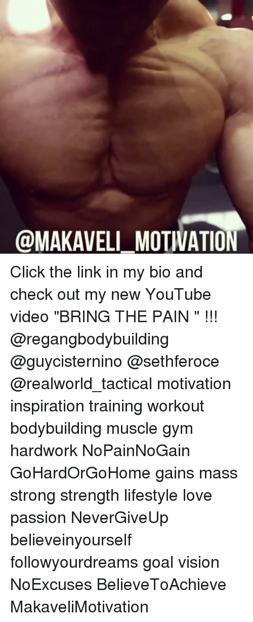 """Click, Gym, and Love: @MAKAVELI MOTIVATION Click the link in my bio and check out my new YouTube video """"BRING THE PAIN """" !!! @regangbodybuilding @guycisternino @sethferoce @realworld_tactical motivation inspiration training workout bodybuilding muscle gym hardwork NoPainNoGain GoHardOrGoHome gains mass strong strength lifestyle love passion NeverGiveUp believeinyourself followyourdreams goal vision NoExcuses BelieveToAchieve MakaveliMotivation"""