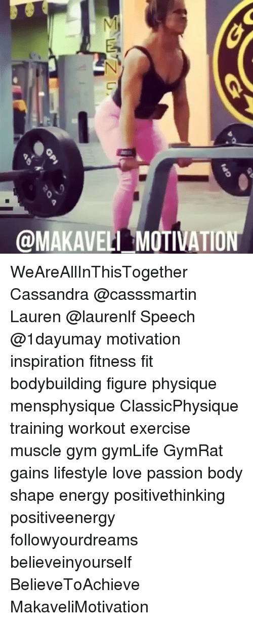 Energy, Gym, and Love: @MAKAVELI MOTIVATION WeAreAllInThisTogether Cassandra @casssmartin Lauren @laurenlf Speech @1dayumay motivation inspiration fitness fit bodybuilding figure physique mensphysique ClassicPhysique training workout exercise muscle gym gymLife GymRat gains lifestyle love passion body shape energy positivethinking positiveenergy followyourdreams believeinyourself BelieveToAchieve MakaveliMotivation