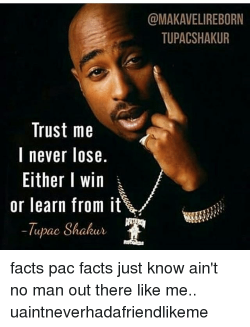 Tupacshakur Trust Me L Never Lose Either I Win Or Learn From It