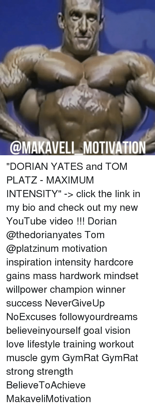 """Click, Goals, and Gym: @MAKAVELL MOTIVATION """"DORIAN YATES and TOM PLATZ - MAXIMUM INTENSITY"""" -> click the link in my bio and check out my new YouTube video !!! Dorian @thedorianyates Tom @platzinum motivation inspiration intensity hardcore gains mass hardwork mindset willpower champion winner success NeverGiveUp NoExcuses followyourdreams believeinyourself goal vision love lifestyle training workout muscle gym GymRat GymRat strong strength BelieveToAchieve MakaveliMotivation"""